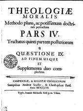 Theologiae Moralis Methodo plana, ac potissimum doctrinali pertractatae: Tractatus quinti partem posteriorem a Quaestione IX. Ad Finem Usque et Supplementa duo Complectens. Pars IV.