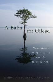 A Balm for Gilead: Meditations on Spirituality and the Healing Arts