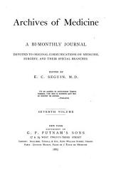 Archives of Medicine: A Bi-monthly Journal Devoted to Original Communications on Medicine, Surgery, and Their Special Branches, Volume 7