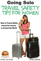 Going Solo - Travel Safety Tips for Women - How to Travel Safely Around the Country or Around the World