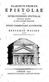 Clarorvm virorvm epistolae qvae inter ciceronis epistolas servatae exstant in vnvm volvmen redactae: et dvplici commentario illvstratae
