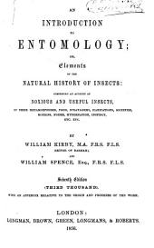 An Introduction to Entomology, Or, Elements of the Natural History of Insects: Comprising an Account of Noxious and Useful Insects, of Their Metamorphoses, Food, Stratagems, Habitations, Societies, Motions, Noises, Hybernation, Instinct, Etc., Etc