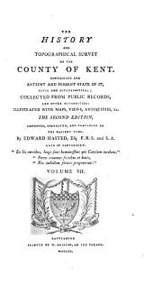 The History and topographical survey of the county of Kent: Volume 12