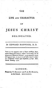 The Life and Character of Jesus Christ Delineated