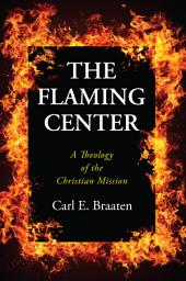 The Flaming Center: A Theology of the Christian Mission