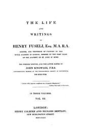 The Life and Writings of Henry Fuseli: Volume 3