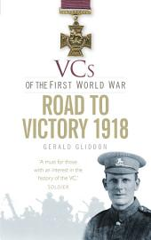 VCs of the First World War: The Road to Victory 1918