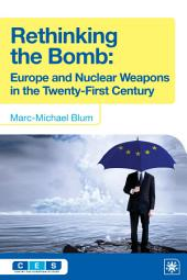 Rethinking the Bomb: Europe and Nuclear Weapons in the Twenty-First Century