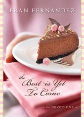 The Best Is Yet to Come: 60 Devotions