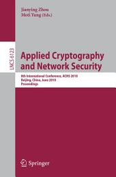 Applied Cryptography and Network Security: 8th International Conference, ACNS 2010, Beijing, China, June 22-25, 2010, Proceedings