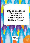 100 of the Most Outrageous Comments about Gunn's Golden Rules