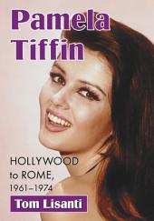 Pamela Tiffin: Hollywood to Rome, 1961–1974