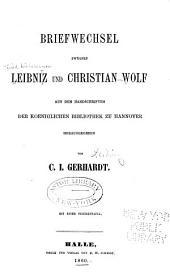 Briefwechsel Zwischen Leibniz und Christian Wolf: Aus Den Handschriften Der Koeniglichen Bibliothek Zu Hannover Herausgegeben
