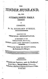 The Tender Husband, Or, The Accomplished Fools: A Comedy