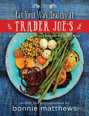 The Eat Your Way Healthy at Trader Joe s Cookbook PDF