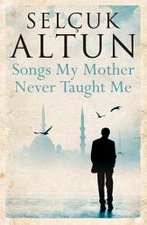 Songs My Mother Never Taught Me Book PDF