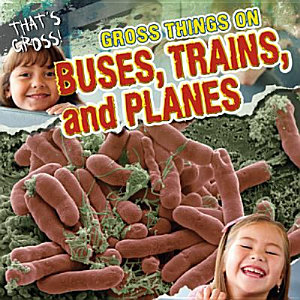 Gross Things on Buses  Trains  and Planes PDF