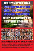Will it Matter That The Lord Hates Fake News  Fake Politics  and Fake Preaching When the Kingdom of Heaven is Upon us  PDF