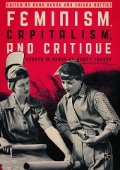 Feminism, Capitalism, and Critique: Essays in Honor of Nancy Fraser