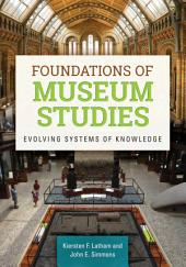 Foundations of Museum Studies: Evolving Systems of Knowledge: Evolving Systems of Knowledge