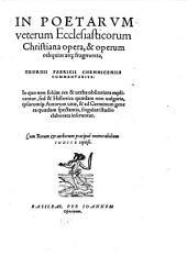 In poetarum veterum ecclesiasticorum opera christiana, et operum reliquiae atque fragmenta, Georgii Fabricii...commentarius