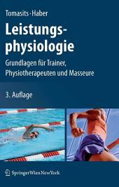 Leistungsphysiologie: Grundlagen für Trainer, Physiotherapeuten und Masseure, Ausgabe 3