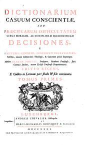 Dictionarium casuum conscientiae seu praecipuarum difficultatum circa moralem ac disciplinam ecclesiasticam decisiones e scripturis, conciliis, ... depromptae: Volume 1