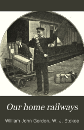 Our home railways: how they began and how they are worked, Volume 2