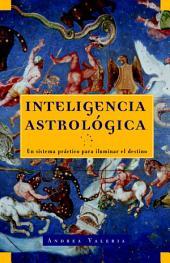 Inteligencia astrológica: Un sistema práctico para iluminar tu destino