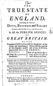The true state of England, containing the particular duty, business and salary of every officer ... in all the publick offices of Great Britain