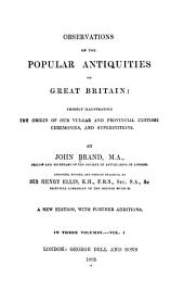 Observations on the Popular Antiquities of Great Britain: Chiefly Illustrating the Origin of Our Vulgar and Provincial Customs, Ceremonies, and Superstitions, Volume 1