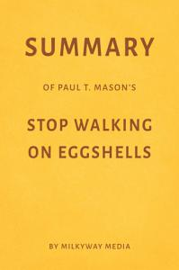 Summary of Paul T  Mason   s Stop Walking on Eggshells by Milkyway Media Book
