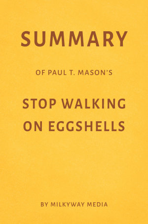 Summary of Paul T  Mason   s Stop Walking on Eggshells by Milkyway Media