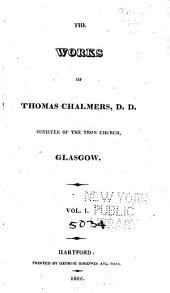 The Works of Thomas Chalmers, D.D. Minister of the Tron Church, Glasgow: Volume 1