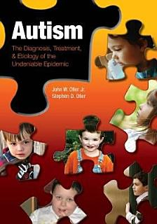 Autism  The Diagnosis  Treatment    Etiology of the Undeniable Epidemic Book