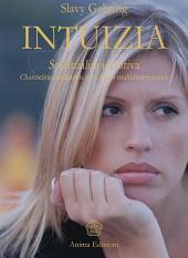 Intuizia: Spiritualità intuitiva - Channeling medianico, un viaggio multidimensionale