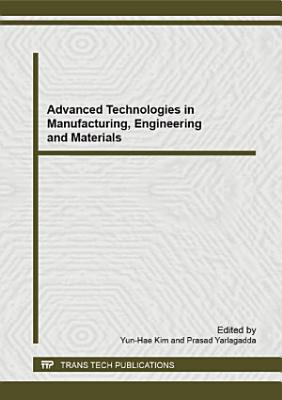 Advanced Technologies in Manufacturing  Engineering and Materials PDF