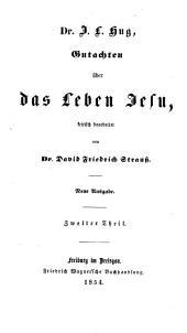 Gutachten über das Leben Jesu kritisch bearbeitet von David Friedrich Strauss J.L. Hug: Band 2