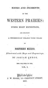Scenes and Incidents in the Western Prairies: During Eight Expeditions, and Including a Residence of Nearly Nine Years in Northern Mexico