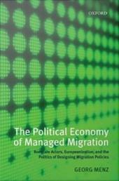 The Political Economy of Managed Migration : Nonstate Actors, Europeanization, and the Politics of Designing Migration Policies: Nonstate Actors, Europeanization, and the Politics of Designing Migration Policies