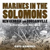 Marines In the Solomons: New Georgia and Bougainville, A Pictorial Record
