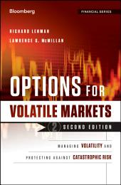 Options for Volatile Markets: Managing Volatility and Protecting Against Catastrophic Risk, Edition 2