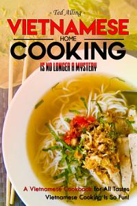 Vietnamese Home Cooking   Is No Longer a Mystery Book