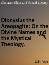 Dionysius, the Areopagite: On the Divine Names and Mystical Theology