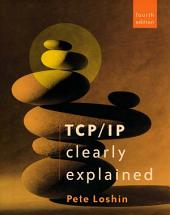 TCP/IP Clearly Explained: Edition 4