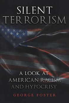 Silent Terrorism A Look at American Racism and Hypocrisy PDF