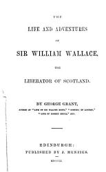 The Life And Adventures Of Sir William Wallace Book PDF