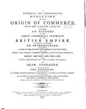 An Historical and Chronological Deduction of the Origin of Commerce, from the Earliest Accounts: Containing an History of the Great Commercial Interests of the British Empire. To which is Prefixed an Introduction, Exhibiting a View of the Ancient and Modern State of Europe; of the Importance of Our Colonies; and of the Commerce, Shipping, Manufactures, Fisheries, &c., of Great-Britain and Ireland; and Their Influence on the Landed Interest. With an Appendix, Containing the Modern Politico-commercial Geography of the Several Countries of Europe, Volume 2