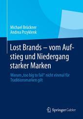"""Lost Brands - vom Aufstieg und Niedergang starker Marken: Warum """"too big to fail"""" nicht einmal für Traditionsmarken gilt"""