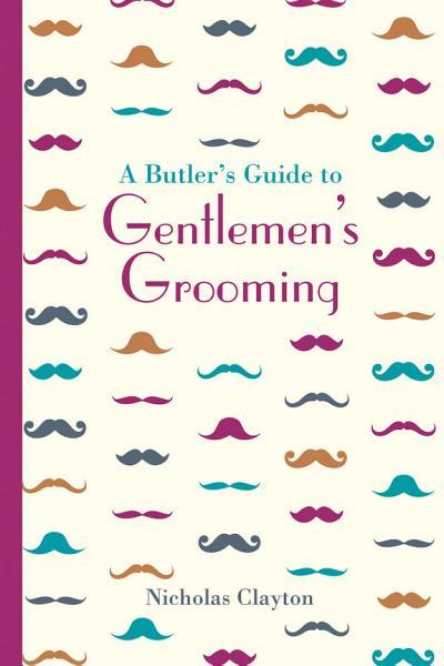 A Butler's Guide to Gentlemen's Grooming Pdf Book